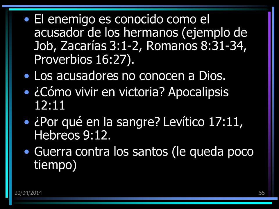30/04/201455 El enemigo es conocido como el acusador de los hermanos (ejemplo de Job, Zacarías 3:1-2, Romanos 8:31-34, Proverbios 16:27).