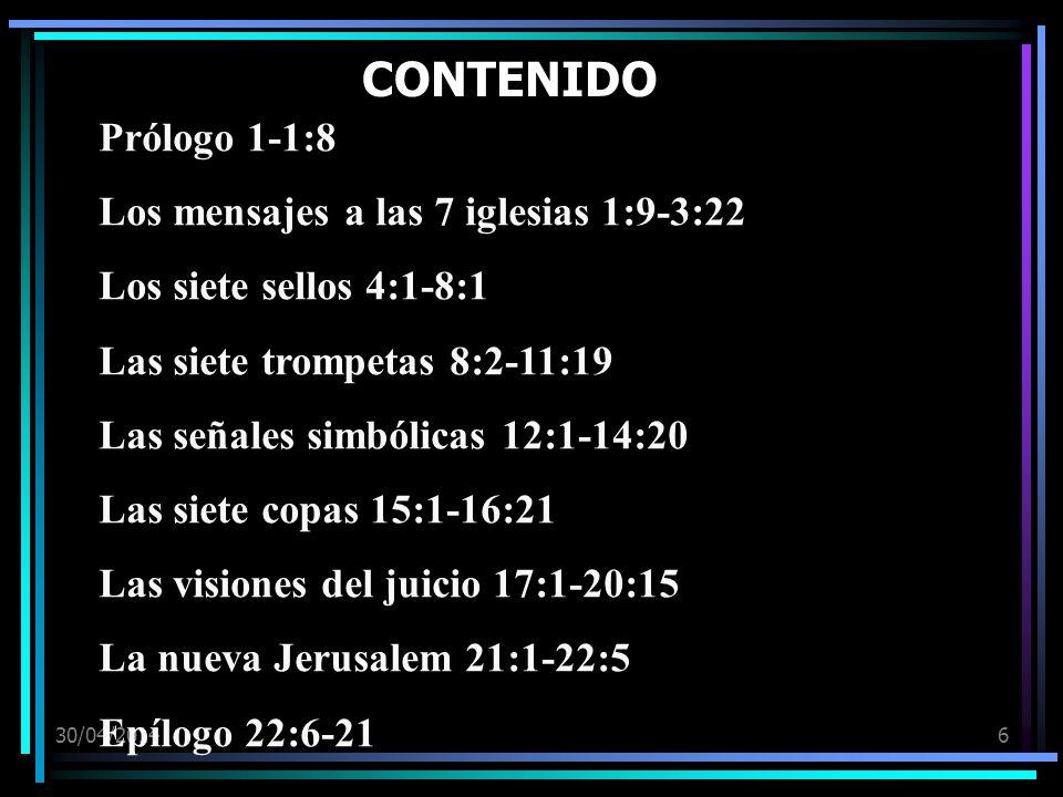 30/04/20146 CONTENIDO Prólogo 1-1:8 Los mensajes a las 7 iglesias 1:9-3:22 Los siete sellos 4:1-8:1 Las siete trompetas 8:2-11:19 Las señales simbólicas 12:1-14:20 Las siete copas 15:1-16:21 Las visiones del juicio 17:1-20:15 La nueva Jerusalem 21:1-22:5 Epílogo 22:6-21