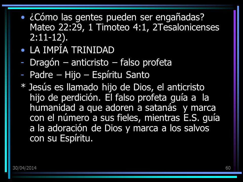 30/04/201460 ¿Cómo las gentes pueden ser engañadas? Mateo 22:29, 1 Timoteo 4:1, 2Tesalonicenses 2:11-12). LA IMPÍA TRINIDAD -Dragón – anticristo – fal