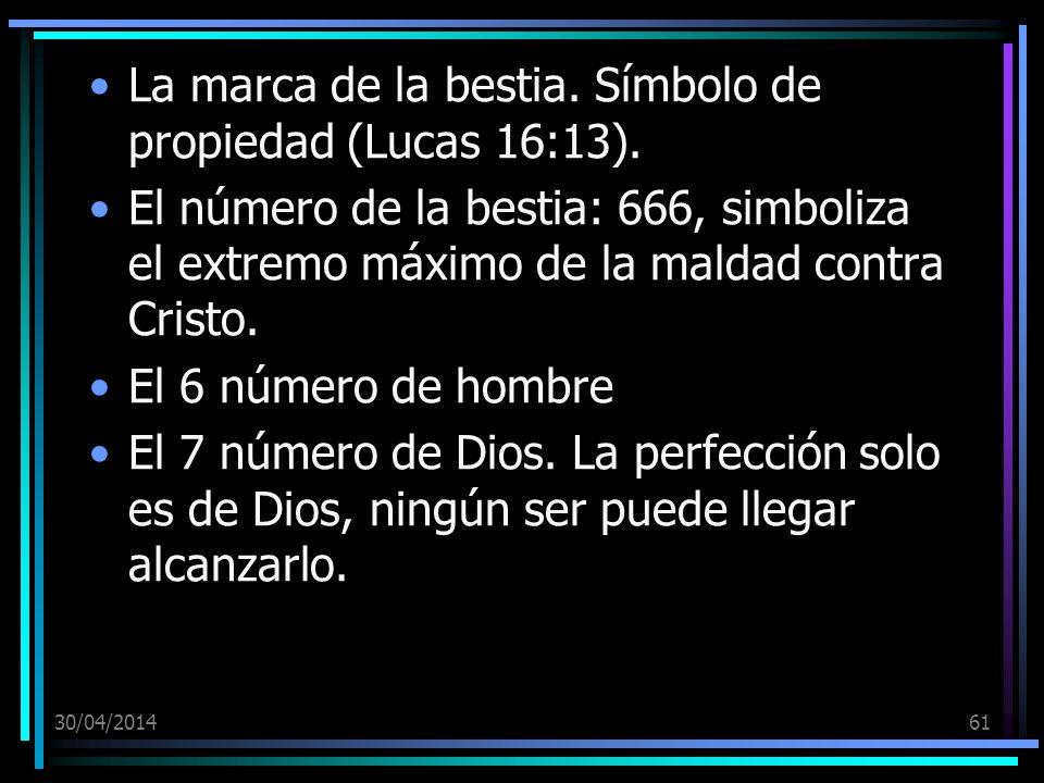 30/04/201461 La marca de la bestia. Símbolo de propiedad (Lucas 16:13). El número de la bestia: 666, simboliza el extremo máximo de la maldad contra C