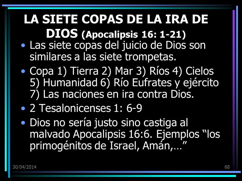 30/04/201468 LA SIETE COPAS DE LA IRA DE DIOS (Apocalipsis 16: 1-21) Las siete copas del juicio de Dios son similares a las siete trompetas. Copa 1) T