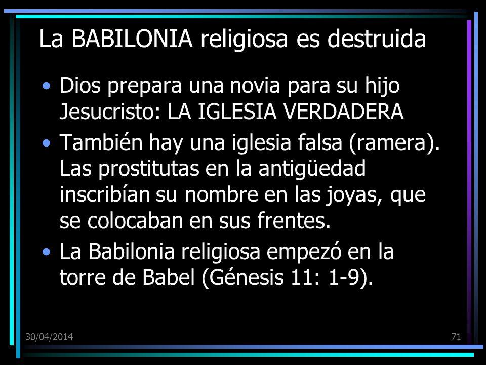 30/04/201471 La BABILONIA religiosa es destruida Dios prepara una novia para su hijo Jesucristo: LA IGLESIA VERDADERA También hay una iglesia falsa (ramera).