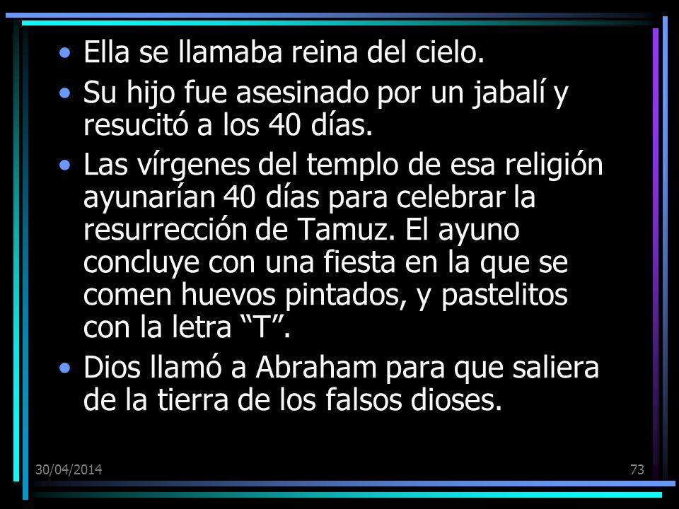 30/04/201473 Ella se llamaba reina del cielo. Su hijo fue asesinado por un jabalí y resucitó a los 40 días. Las vírgenes del templo de esa religión ay