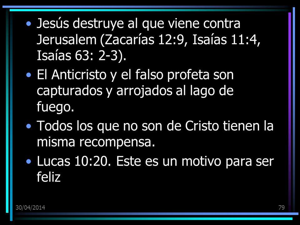 30/04/201479 Jesús destruye al que viene contra Jerusalem (Zacarías 12:9, Isaías 11:4, Isaías 63: 2-3). El Anticristo y el falso profeta son capturado