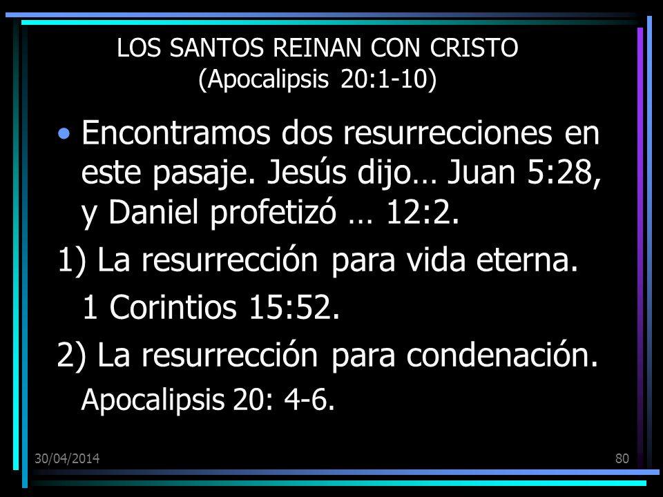 30/04/201480 LOS SANTOS REINAN CON CRISTO (Apocalipsis 20:1-10) Encontramos dos resurrecciones en este pasaje. Jesús dijo… Juan 5:28, y Daniel profeti