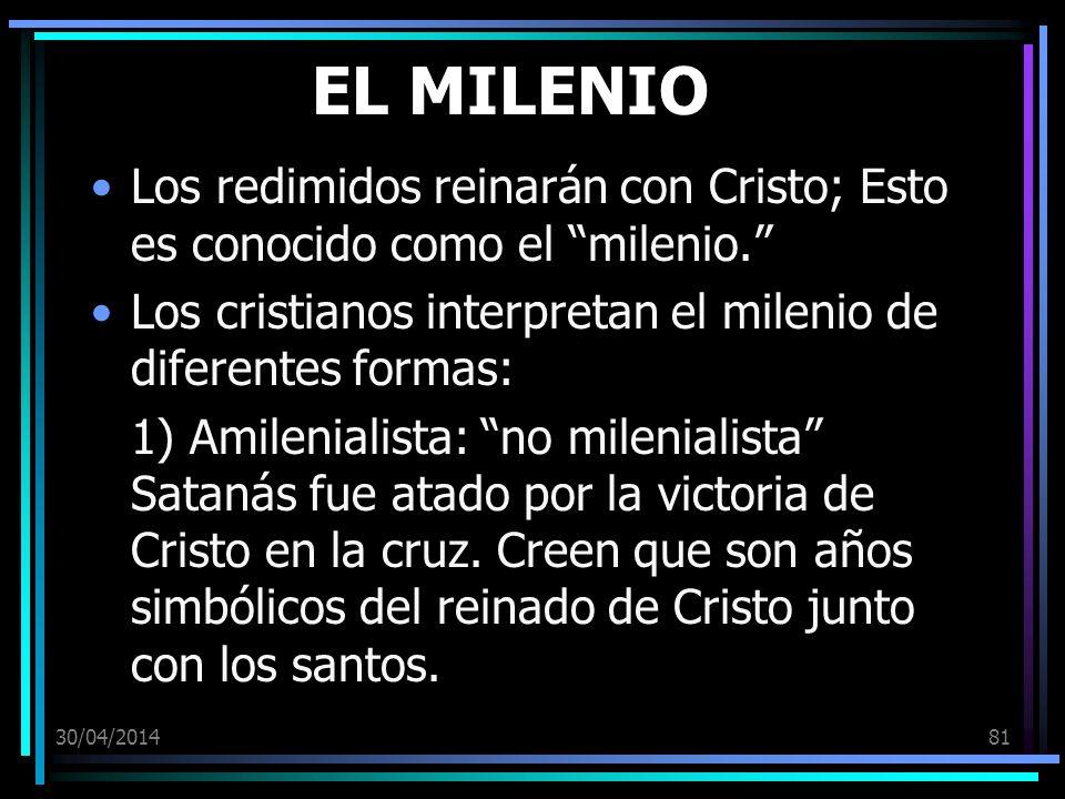 30/04/201481 EL MILENIO Los redimidos reinarán con Cristo; Esto es conocido como el milenio. Los cristianos interpretan el milenio de diferentes forma