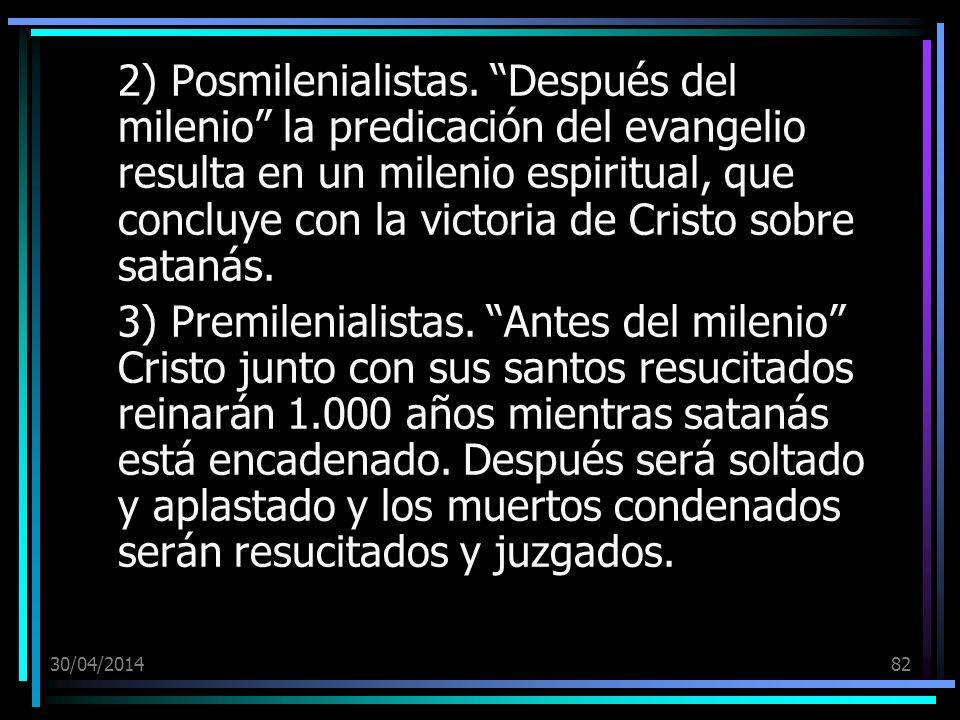 30/04/201482 2) Posmilenialistas. Después del milenio la predicación del evangelio resulta en un milenio espiritual, que concluye con la victoria de C