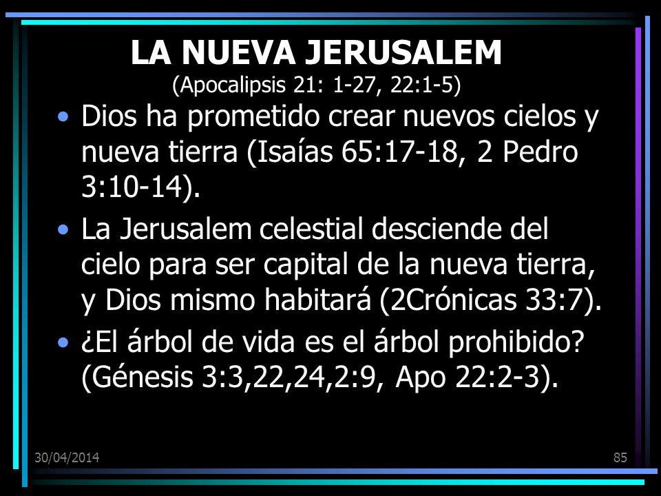 30/04/201485 LA NUEVA JERUSALEM (Apocalipsis 21: 1-27, 22:1-5) Dios ha prometido crear nuevos cielos y nueva tierra (Isaías 65:17-18, 2 Pedro 3:10-14).