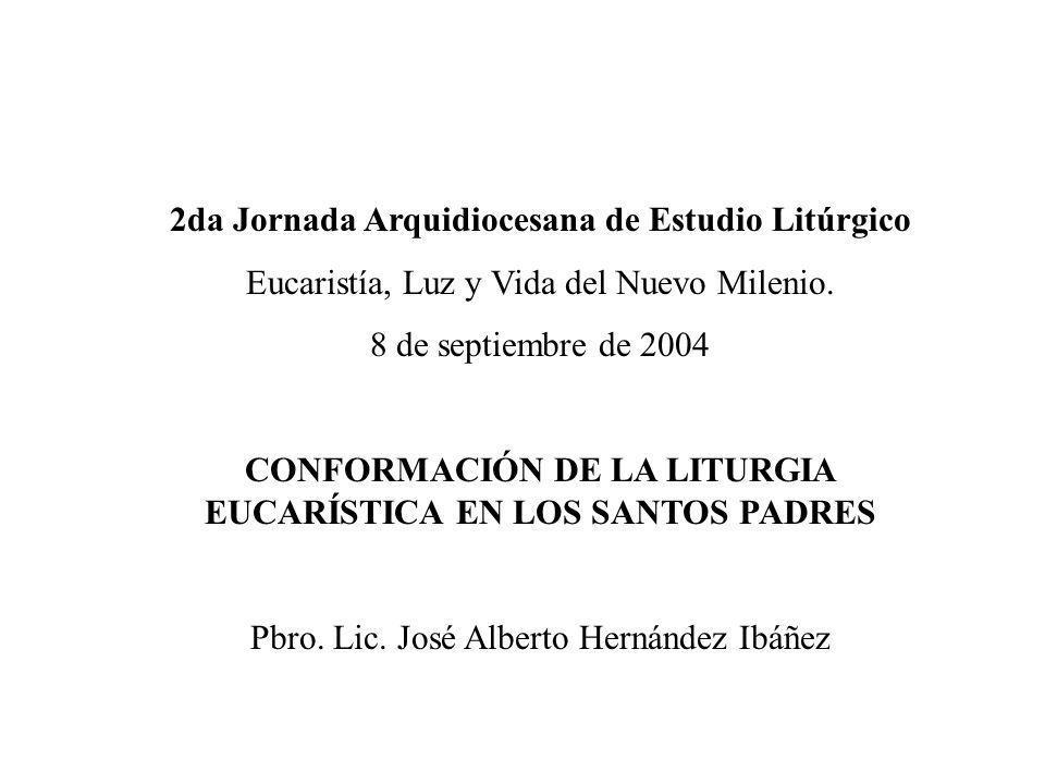 2da Jornada Arquidiocesana de Estudio Litúrgico Eucaristía, Luz y Vida del Nuevo Milenio. 8 de septiembre de 2004 CONFORMACIÓN DE LA LITURGIA EUCARÍST
