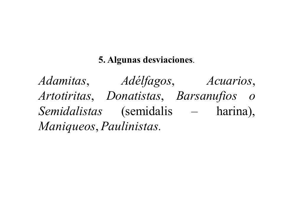 5. Algunas desviaciones. Adamitas, Adélfagos, Acuarios, Artotiritas, Donatistas, Barsanufios o Semidalistas (semidalis – harina), Maniqueos, Paulinist