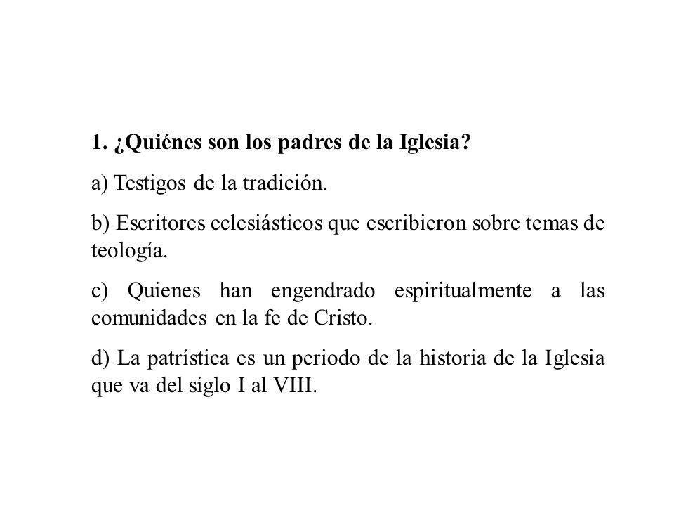 1. ¿Quiénes son los padres de la Iglesia? a) Testigos de la tradición. b) Escritores eclesiásticos que escribieron sobre temas de teología. c) Quienes