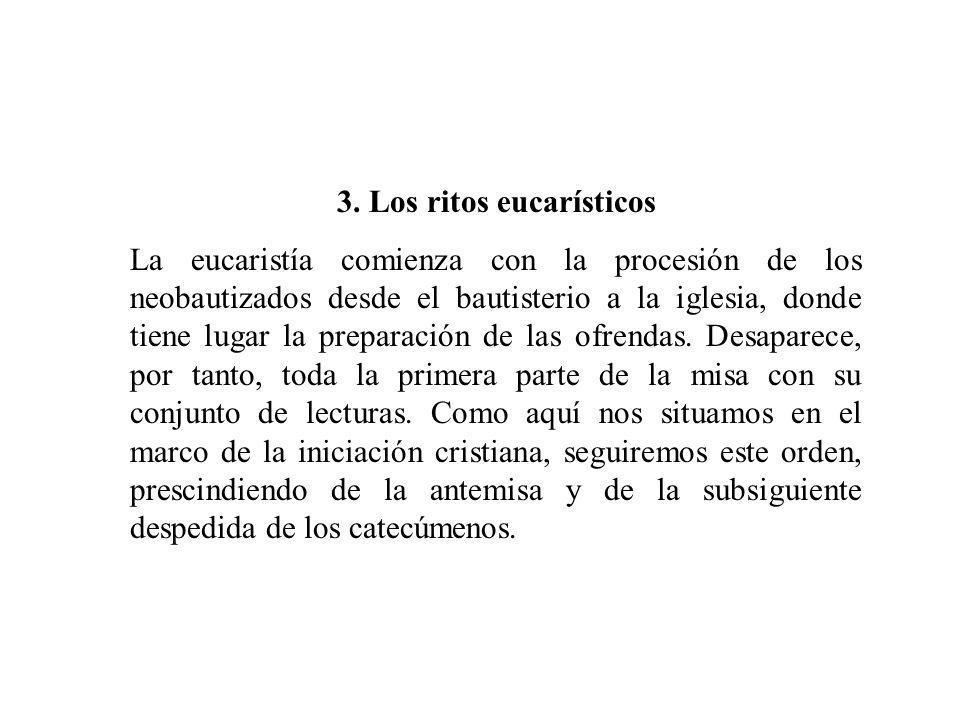 3. Los ritos eucarísticos La eucaristía comienza con la procesión de los neobautizados desde el bautisterio a la iglesia, donde tiene lugar la prepara