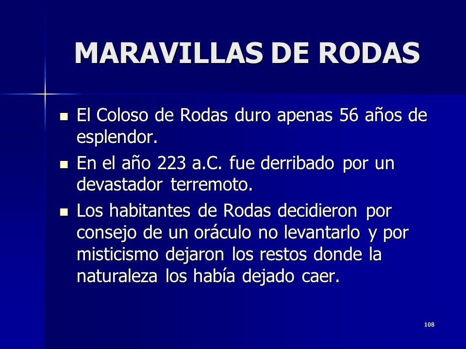 108 MARAVILLAS DE RODAS El Coloso de Rodas duro apenas 56 años de esplendor. El Coloso de Rodas duro apenas 56 años de esplendor. En el año 223 a.C. f