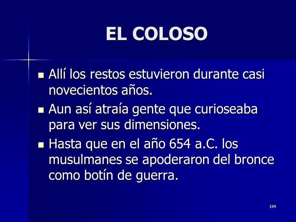 109 EL COLOSO Allí los restos estuvieron durante casi novecientos años.