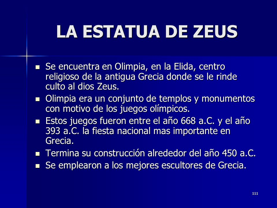 111 LA ESTATUA DE ZEUS Se encuentra en Olimpia, en la Elida, centro religioso de la antigua Grecia donde se le rinde culto al dios Zeus. Se encuentra