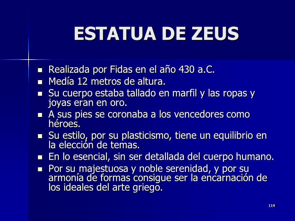 114 ESTATUA DE ZEUS Realizada por Fidas en el año 430 a.C. Realizada por Fidas en el año 430 a.C. Medía 12 metros de altura. Medía 12 metros de altura