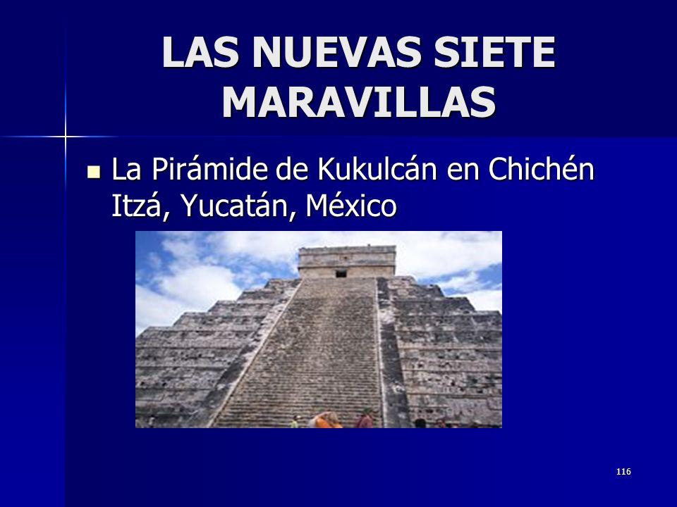 116 LAS NUEVAS SIETE MARAVILLAS La Pirámide de Kukulcán en Chichén Itzá, Yucatán, México La Pirámide de Kukulcán en Chichén Itzá, Yucatán, México