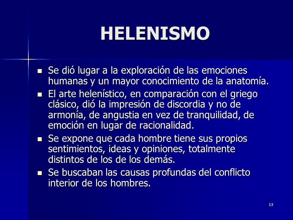 13 HELENISMO Se dió lugar a la exploración de las emociones humanas y un mayor conocimiento de la anatomía. Se dió lugar a la exploración de las emoci