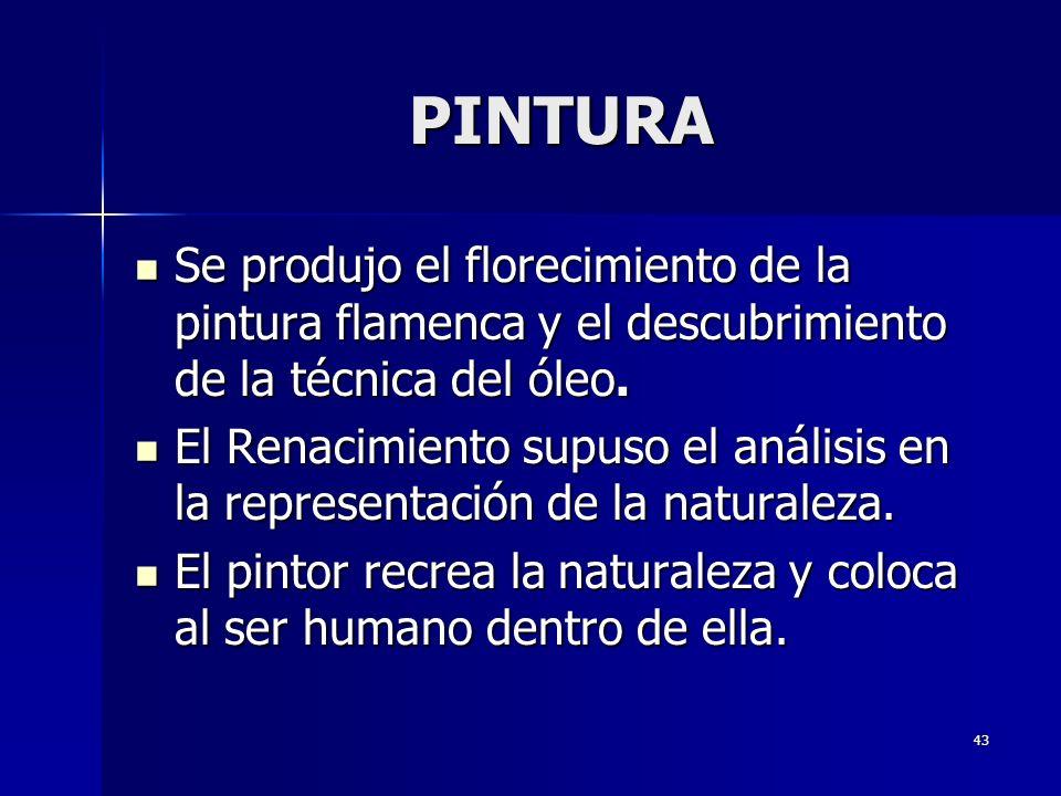 43 PINTURA Se produjo el florecimiento de la pintura flamenca y el descubrimiento de la técnica del óleo. Se produjo el florecimiento de la pintura fl
