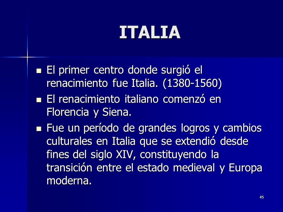 45 ITALIA El primer centro donde surgió el renacimiento fue Italia. (1380-1560) El primer centro donde surgió el renacimiento fue Italia. (1380-1560)