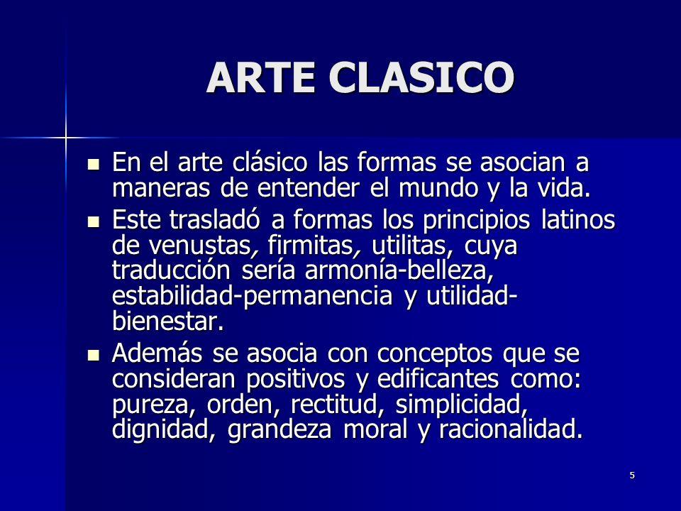 5 ARTE CLASICO En el arte clásico las formas se asocian a maneras de entender el mundo y la vida.