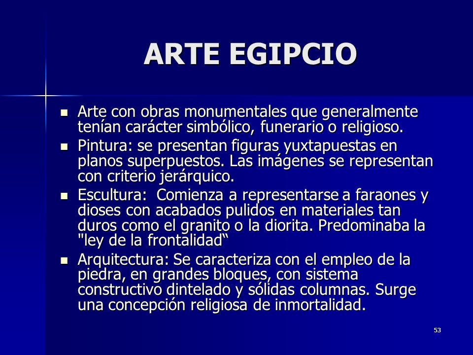 53 ARTE EGIPCIO Arte con obras monumentales que generalmente tenían carácter simbólico, funerario o religioso. Arte con obras monumentales que general