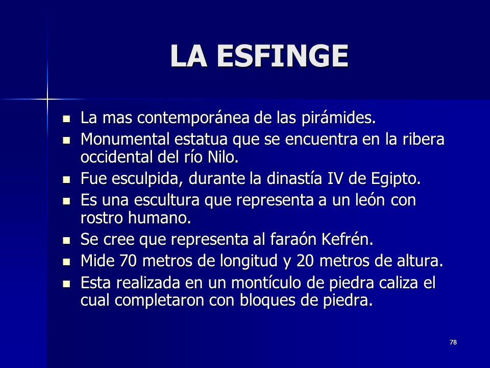 78 LA ESFINGE La mas contemporánea de las pirámides.