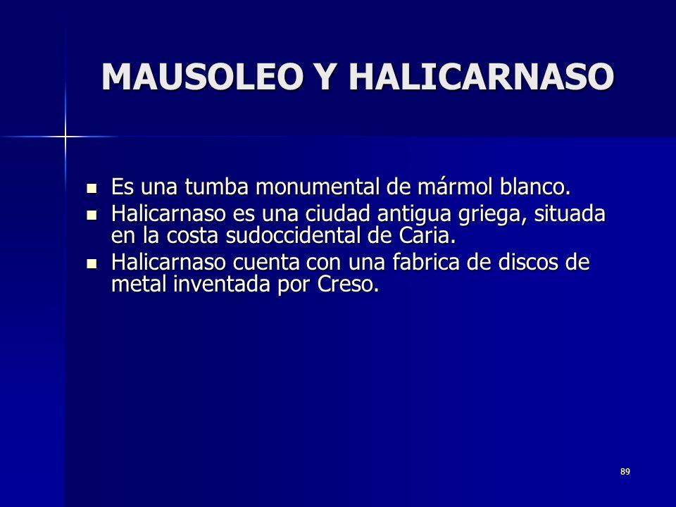89 MAUSOLEO Y HALICARNASO Es una tumba monumental de mármol blanco. Es una tumba monumental de mármol blanco. Halicarnaso es una ciudad antigua griega