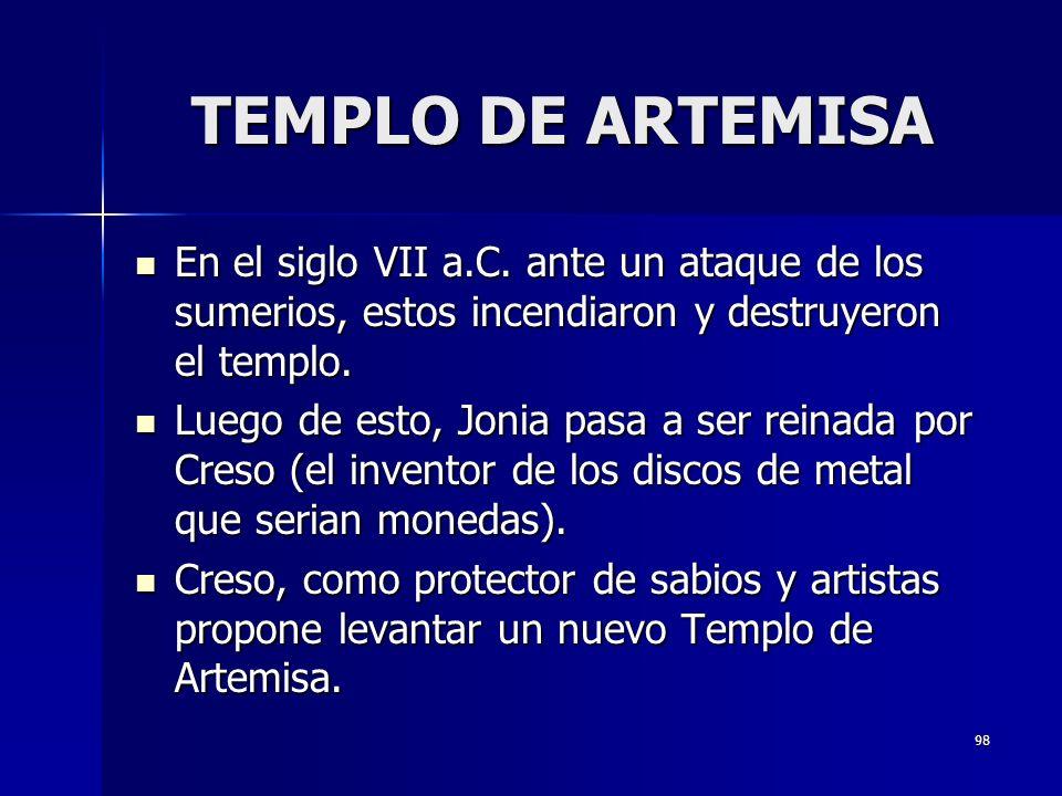 98 TEMPLO DE ARTEMISA En el siglo VII a.C. ante un ataque de los sumerios, estos incendiaron y destruyeron el templo. En el siglo VII a.C. ante un ata