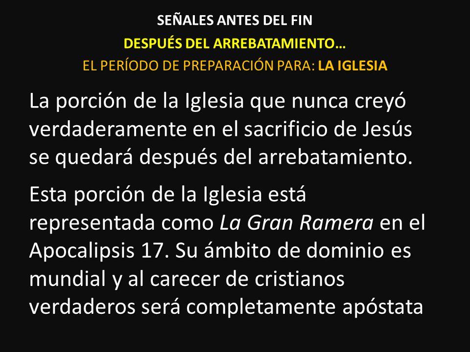 DESPUÉS DEL ARREBATAMIENTO… La porción de la Iglesia que nunca creyó verdaderamente en el sacrificio de Jesús se quedará después del arrebatamiento. S