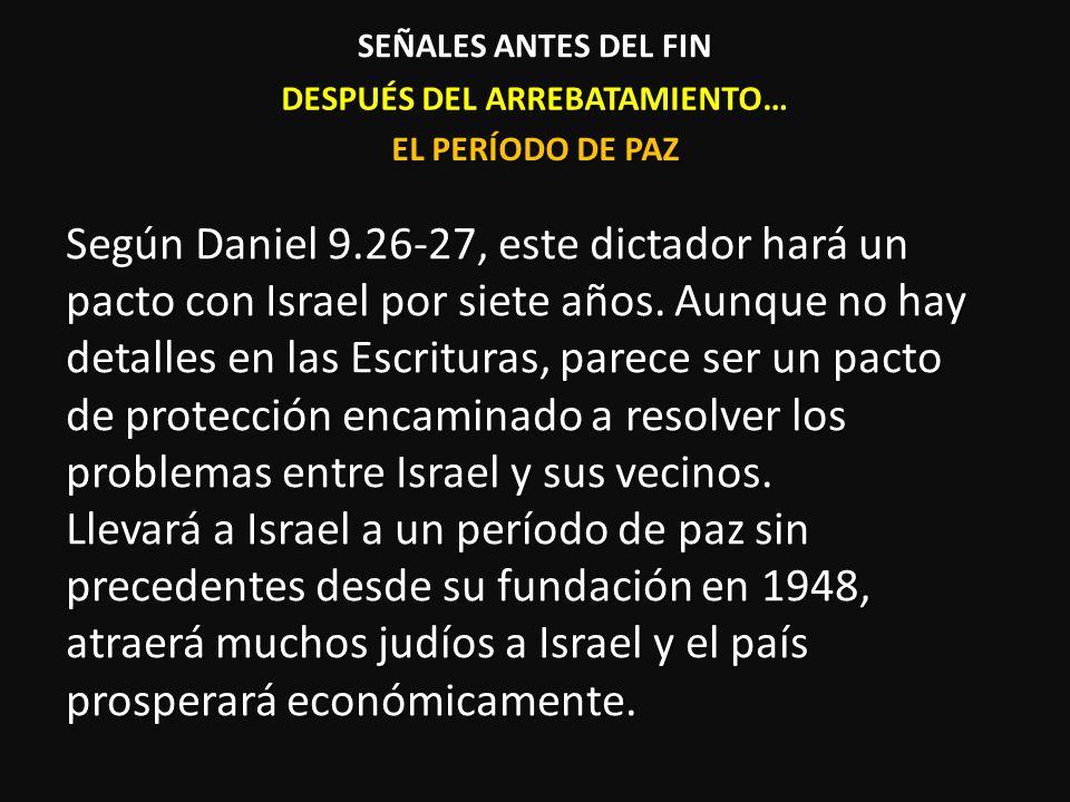 DESPUÉS DEL ARREBATAMIENTO… Según Daniel 9.26-27, este dictador hará un pacto con Israel por siete años. Aunque no hay detalles en las Escrituras, par