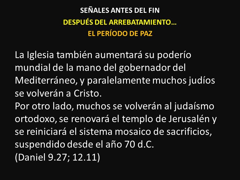 DESPUÉS DEL ARREBATAMIENTO… La Iglesia también aumentará su poderío mundial de la mano del gobernador del Mediterráneo, y paralelamente muchos judíos