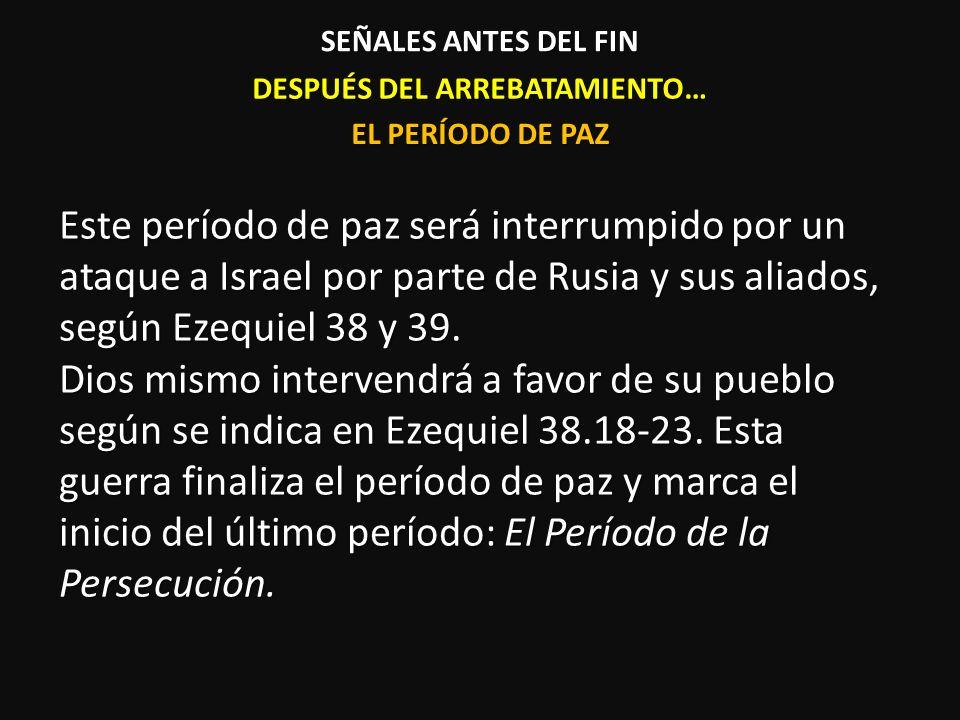 DESPUÉS DEL ARREBATAMIENTO… Este período de paz será interrumpido por un ataque a Israel por parte de Rusia y sus aliados, según Ezequiel 38 y 39. Dio