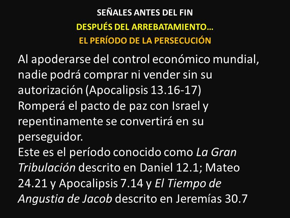 DESPUÉS DEL ARREBATAMIENTO… Al apoderarse del control económico mundial, nadie podrá comprar ni vender sin su autorización (Apocalipsis 13.16-17) Romp