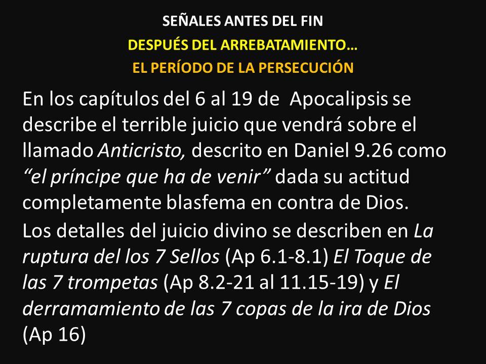 DESPUÉS DEL ARREBATAMIENTO… En los capítulos del 6 al 19 de Apocalipsis se describe el terrible juicio que vendrá sobre el llamado Anticristo, descrit
