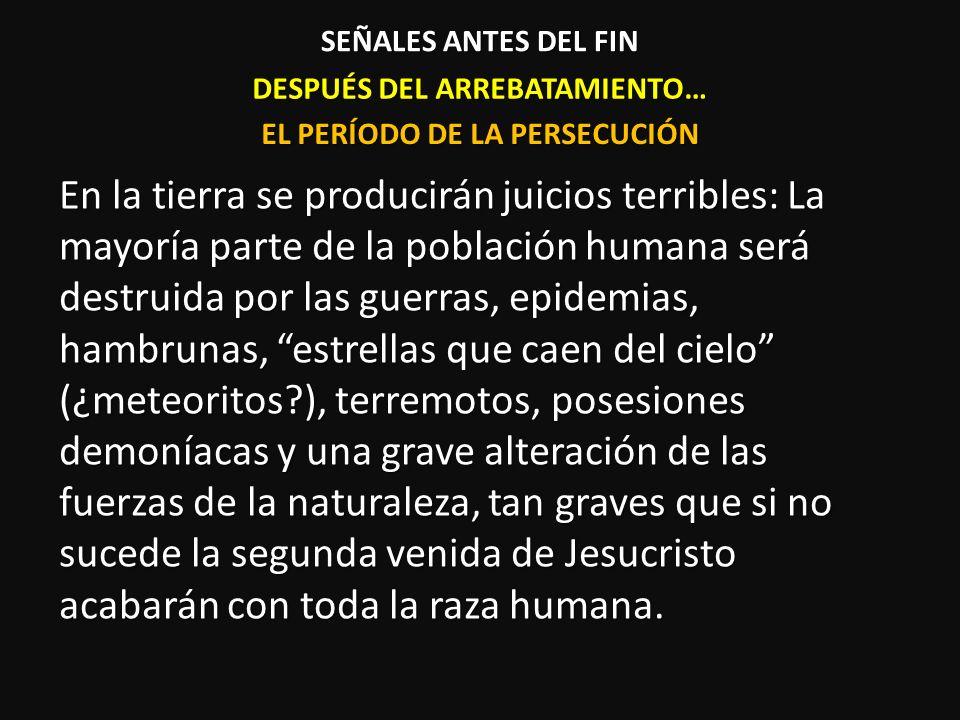 DESPUÉS DEL ARREBATAMIENTO… En la tierra se producirán juicios terribles: La mayoría parte de la población humana será destruida por las guerras, epid