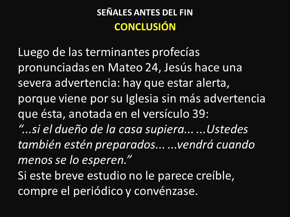 CONCLUSIÓN Luego de las terminantes profecías pronunciadas en Mateo 24, Jesús hace una severa advertencia: hay que estar alerta, porque viene por su I