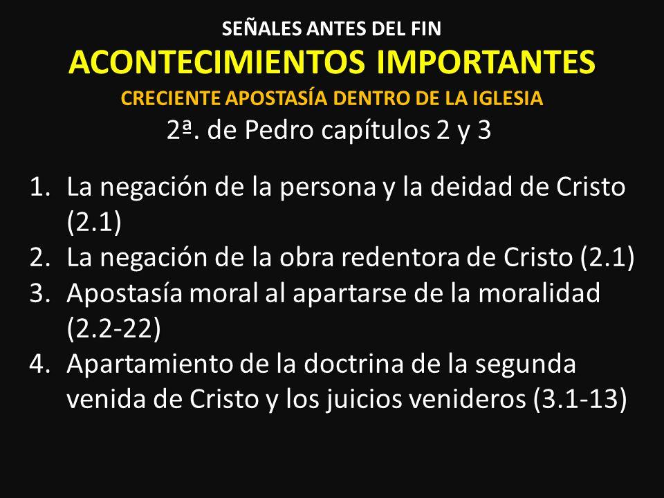 ACONTECIMIENTOS IMPORTANTES 2ª. de Pedro capítulos 2 y 3 SEÑALES ANTES DEL FIN CRECIENTE APOSTASÍA DENTRO DE LA IGLESIA 1.La negación de la persona y