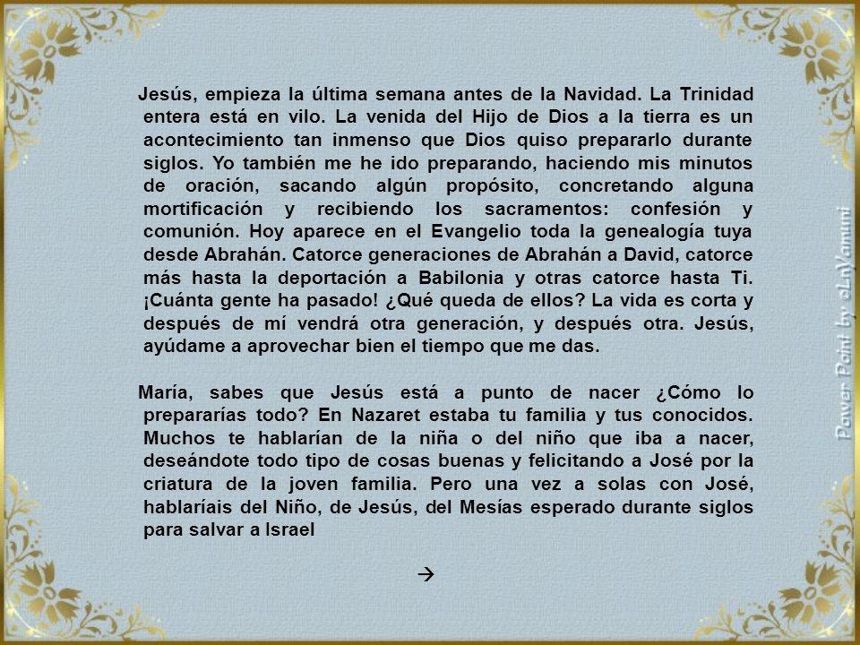 3er. Lunes de Adviento. Genealogía de Jesucristo, hijo de David, hijo de Abrahán. Abrahán engendró a Isaac, Isaac engendró a Jacob, Jacob engendró a J