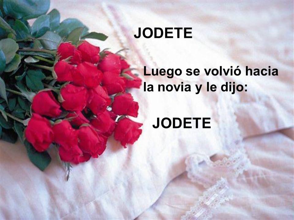 JODETE Luego se volvió hacia la novia y le dijo: