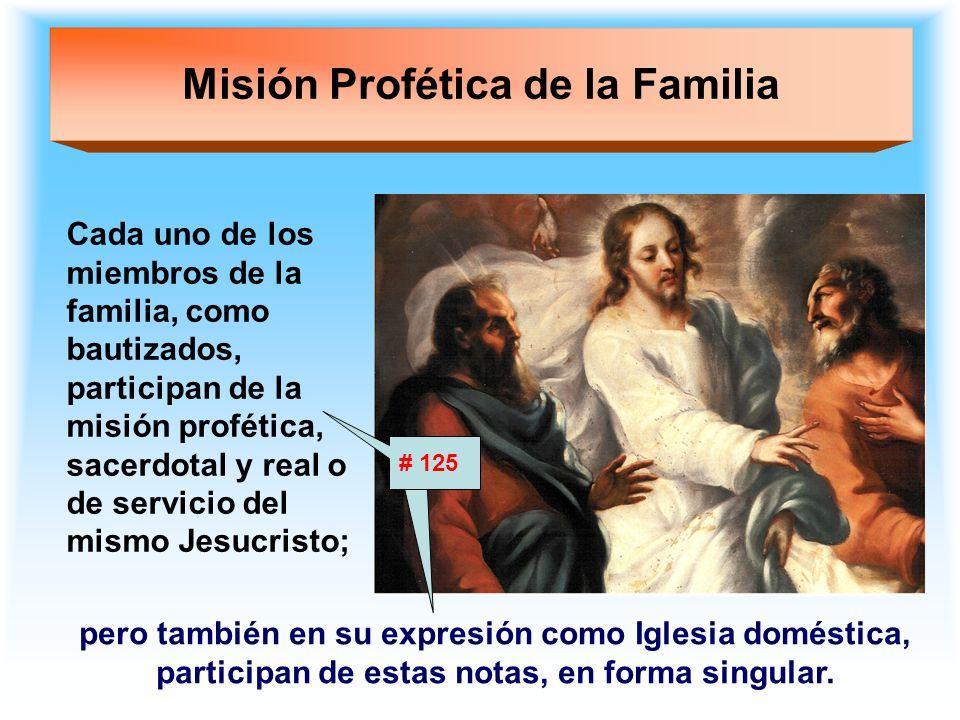 Misión Profética de la Familia Cada uno de los miembros de la familia, como bautizados, participan de la misión profética, sacerdotal y real o de serv