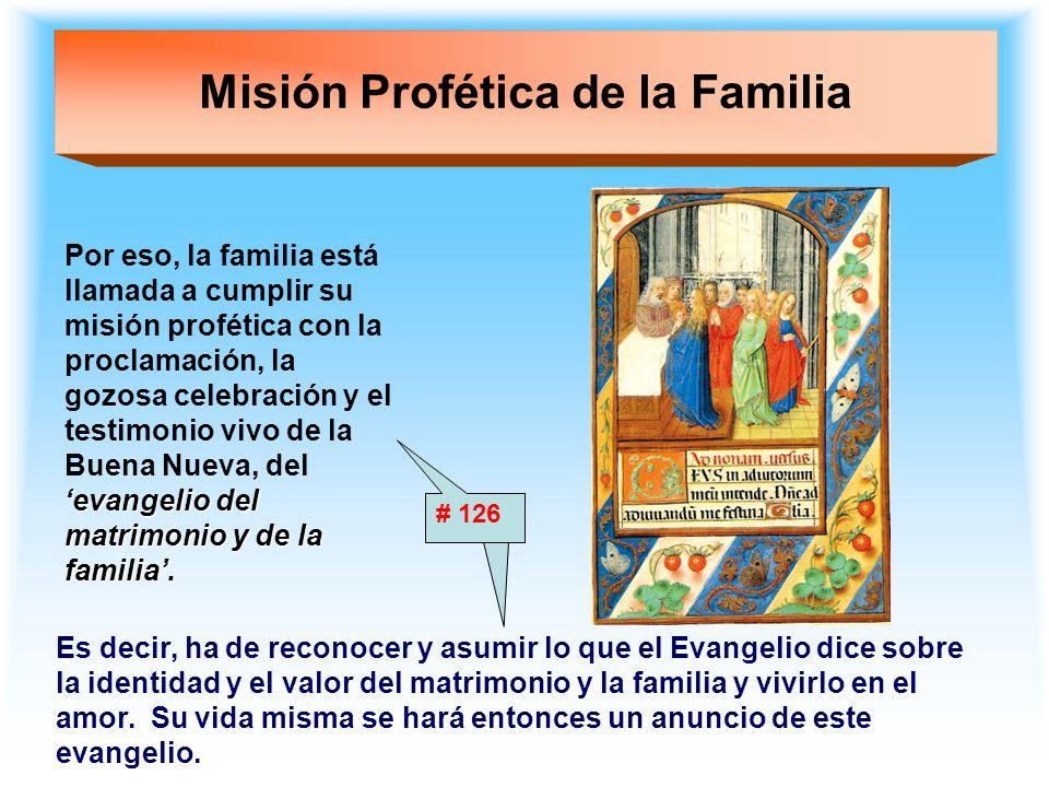 Misión Profética de la Familia evangelio del matrimonio y de la familia. Por eso, la familia está llamada a cumplir su misión profética con la proclam