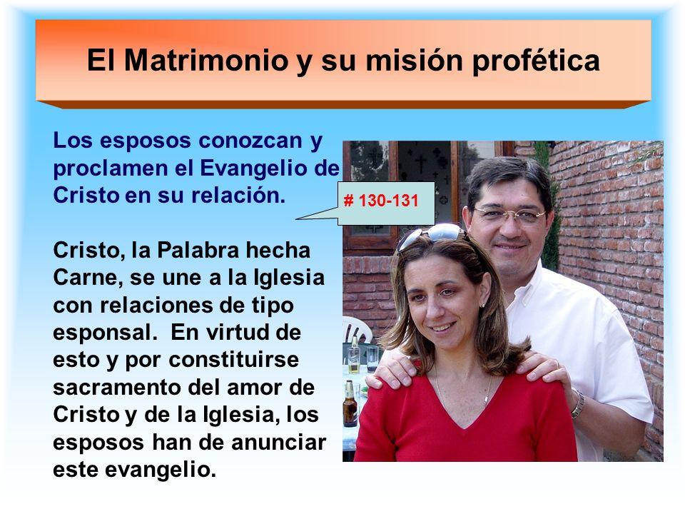 El Matrimonio y su misión profética Los esposos conozcan y proclamen el Evangelio de Cristo en su relación. Cristo, la Palabra hecha Carne, se une a l