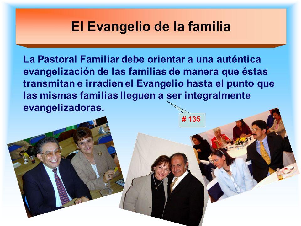 El Evangelio de la familia La Pastoral Familiar debe orientar a una auténtica evangelización de las familias de manera que éstas transmitan e irradien