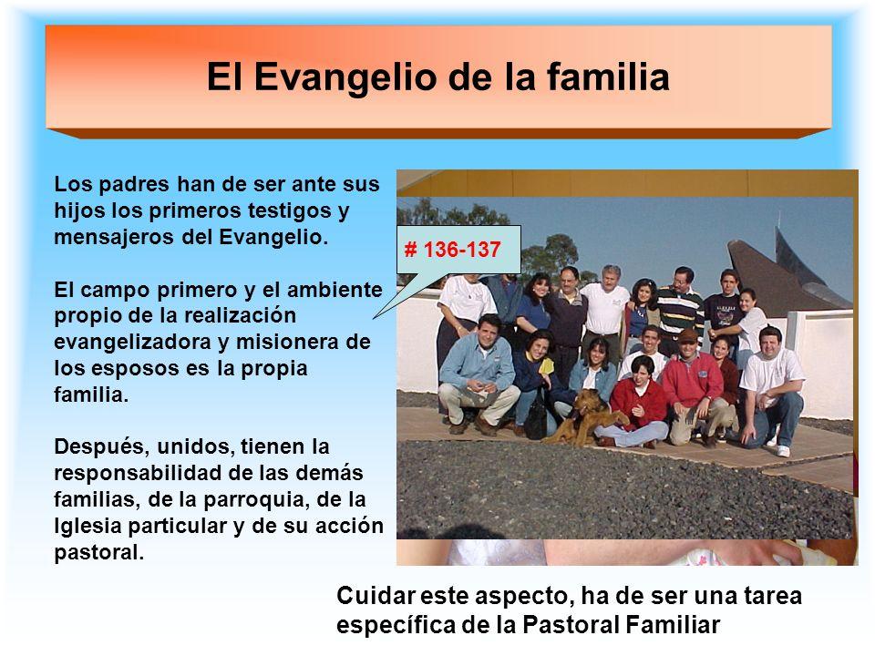 El Evangelio de la familia Los padres han de ser ante sus hijos los primeros testigos y mensajeros del Evangelio. El campo primero y el ambiente propi