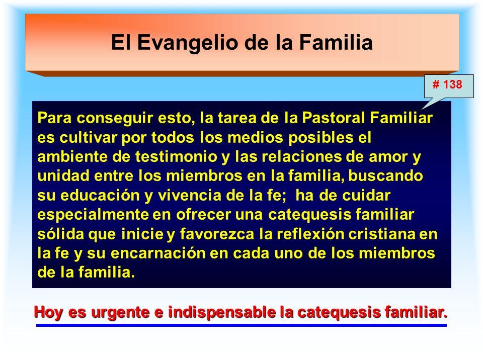 El Evangelio de la Familia Para conseguir esto, la tarea de la Pastoral Familiar es cultivar por todos los medios posibles el ambiente de testimonio y