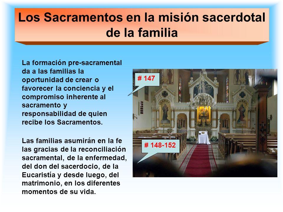 Los Sacramentos en la misión sacerdotal de la familia La formación pre-sacramental da a las familias la oportunidad de crear o favorecer la conciencia
