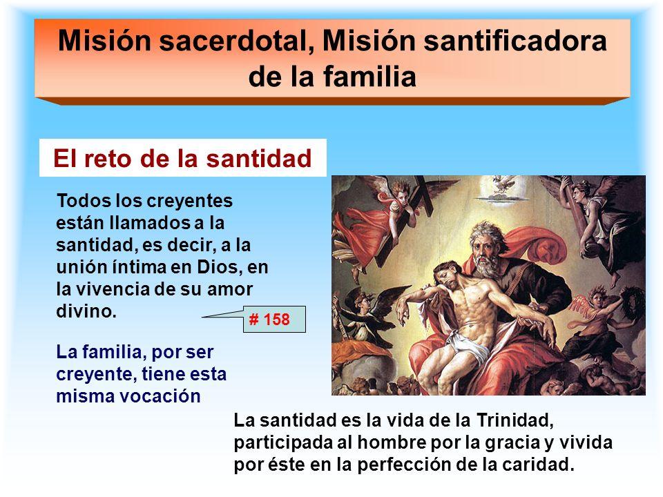 Misión sacerdotal, Misión santificadora de la familia El reto de la santidad La familia, por ser creyente, tiene esta misma vocación Todos los creyent