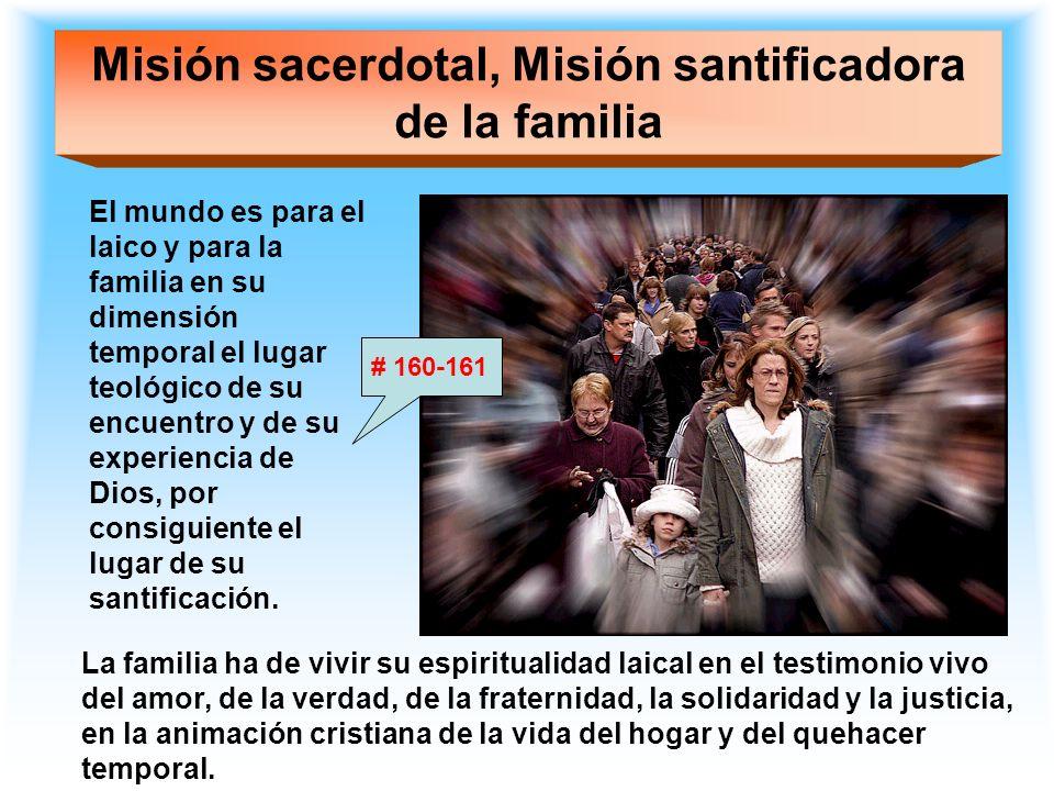 Misión sacerdotal, Misión santificadora de la familia El mundo es para el laico y para la familia en su dimensión temporal el lugar teológico de su en