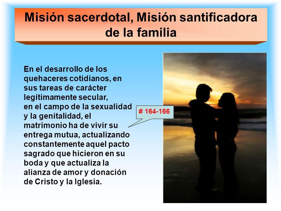 Misión sacerdotal, Misión santificadora de la familia En el desarrollo de los quehaceres cotidianos, en sus tareas de carácter legítimamente secular,